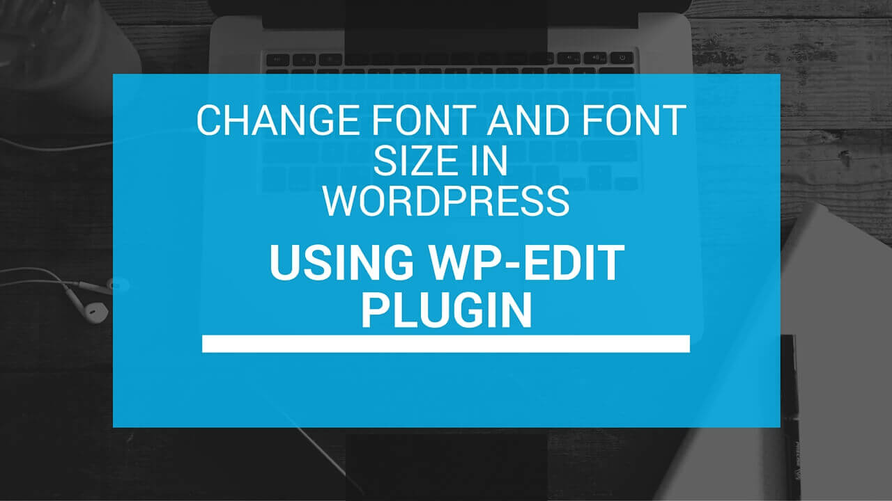 Change Font and Font Size in WordPress using WP Edit Plugin