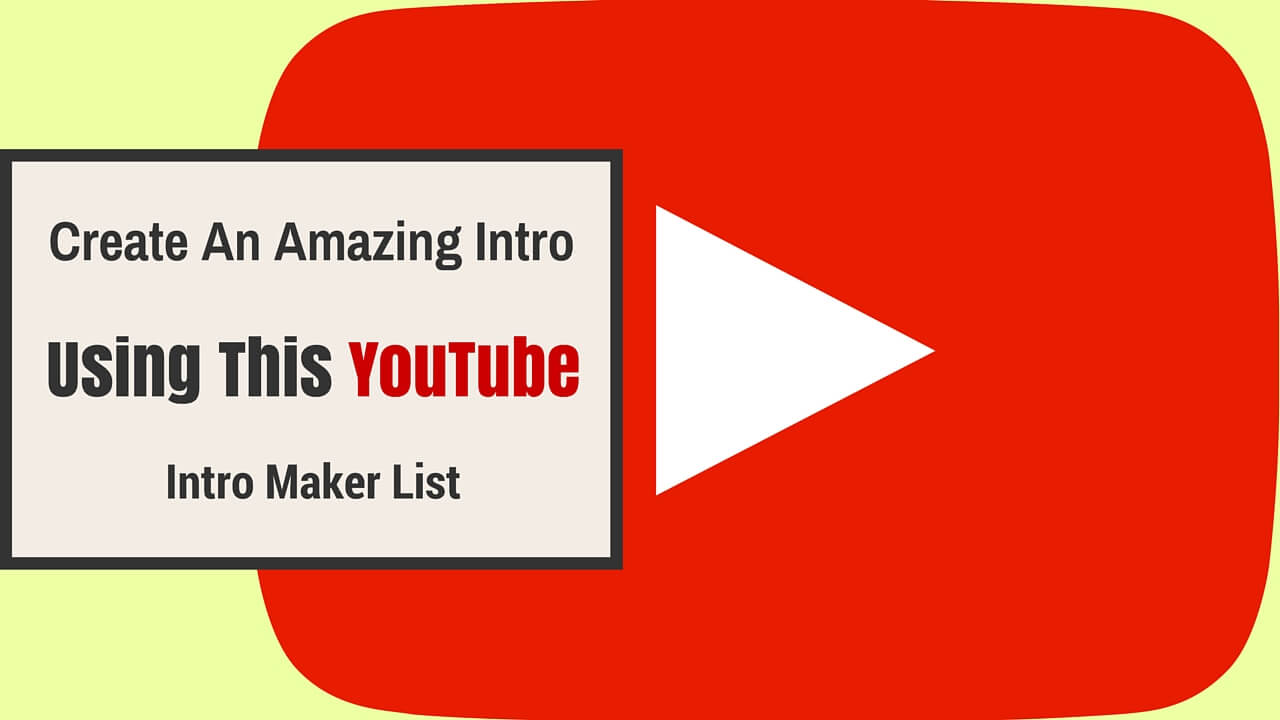 Create An Amazing Intro and Outro Using YouTube Intro Maker List