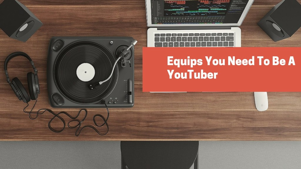 The best equipment for YouTube videos